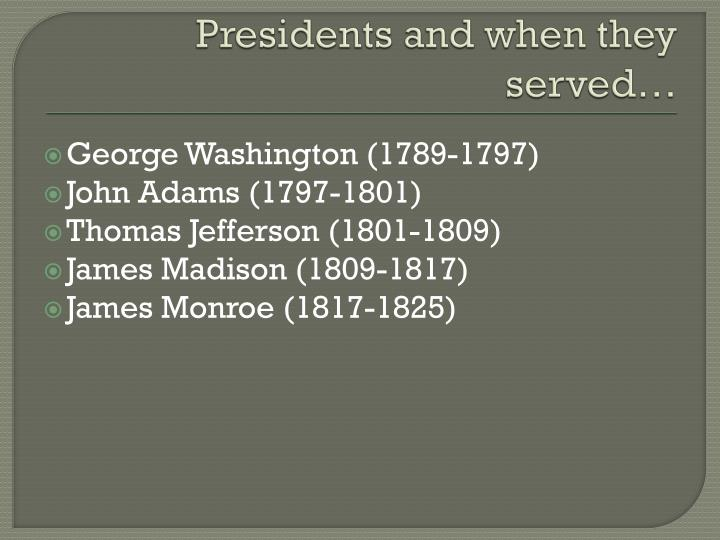 Presidents and when they served…