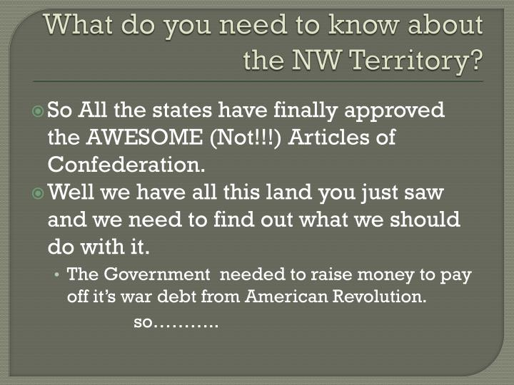 What do you need to know about the NW Territory?
