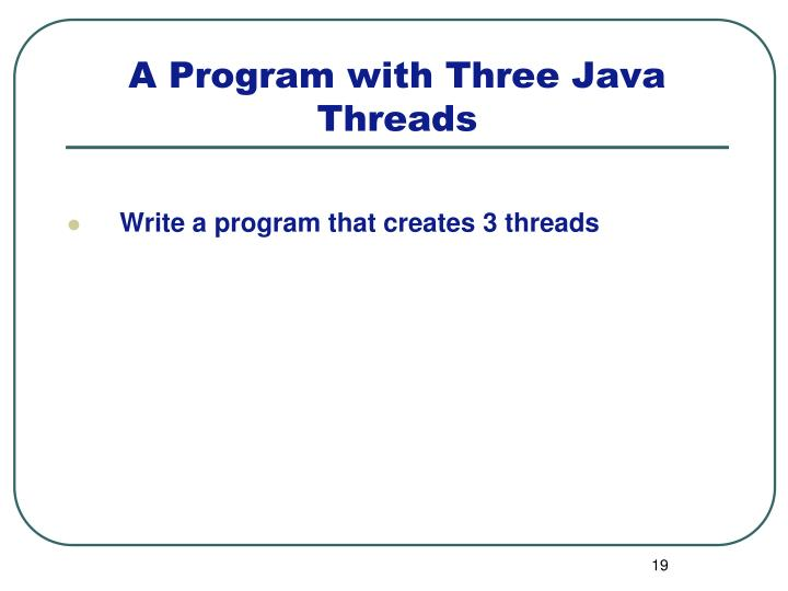 Write a program that creates 3 threads