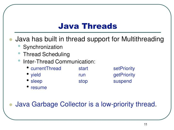 Java has built in thread support for Multithreading