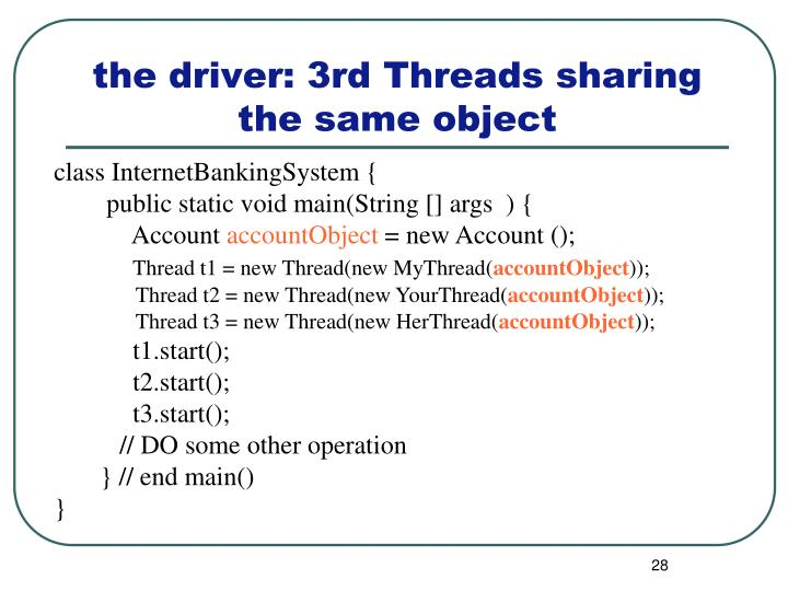 the driver: 3rd Threads sharing the same object