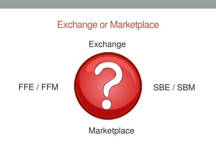 Exchange or marketplace