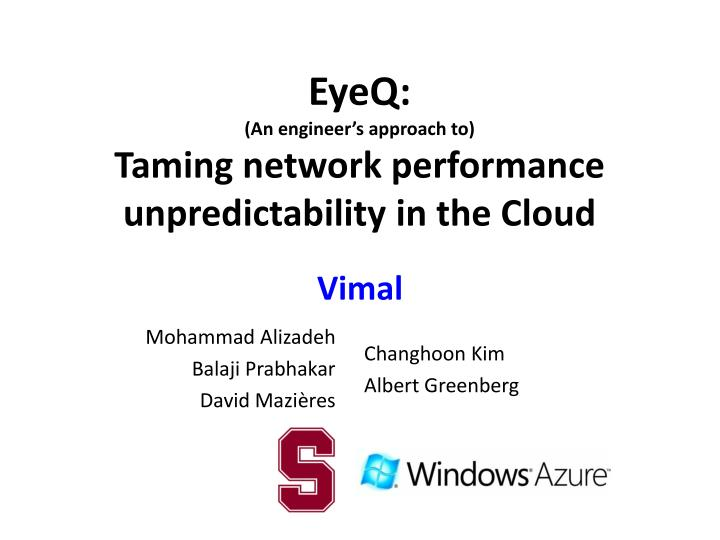 Eyeq an engineer s approac h to taming network performance unpredictability in the cloud