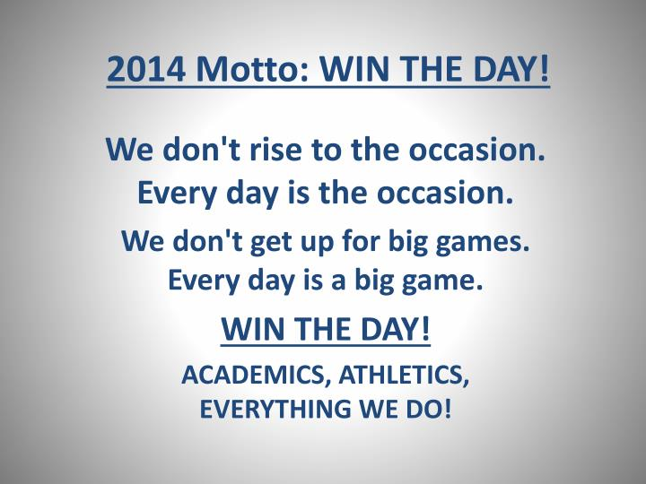 2014 Motto: WIN THE DAY!
