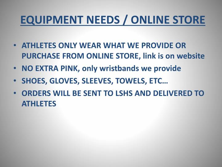 EQUIPMENT NEEDS / ONLINE STORE