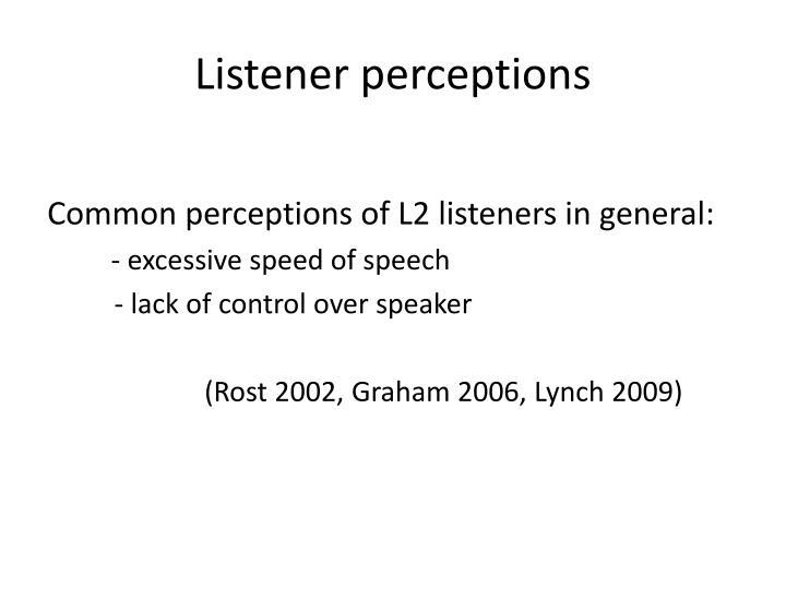Listener perceptions