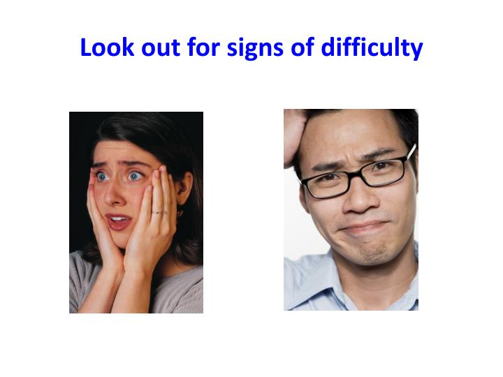 Look out for signs of difficulty