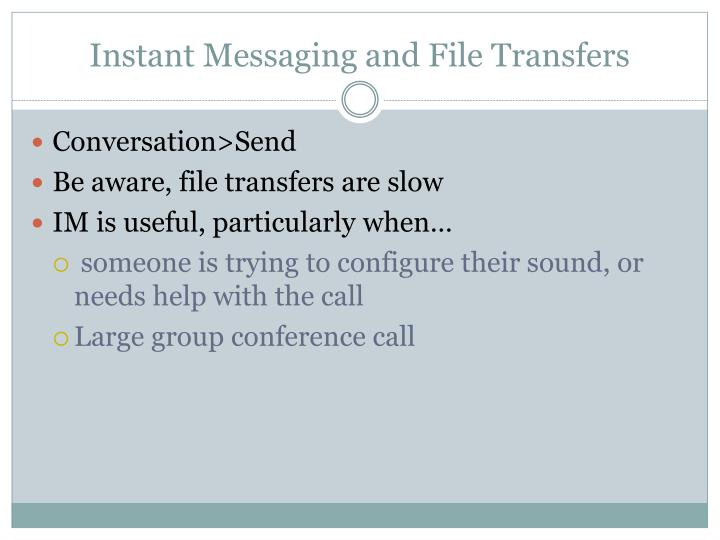 Instant Messaging and File Transfers