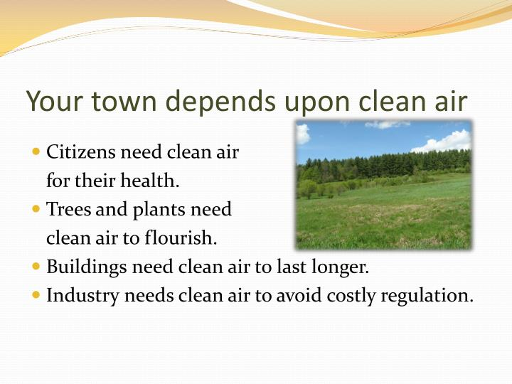 Your town depends upon clean air