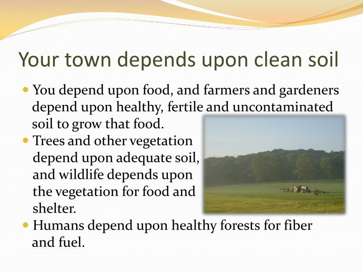 Your town depends upon clean soil
