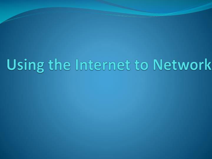 Using the Internet to Network