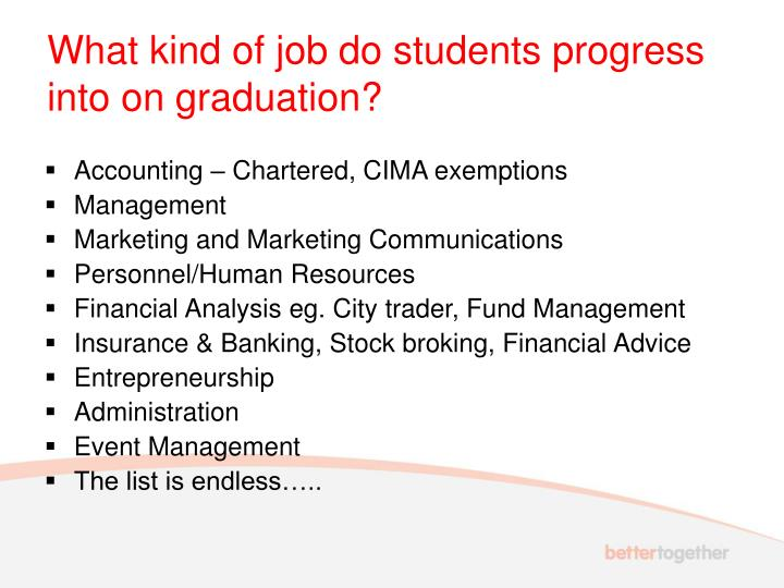 What kind of job do students progress into on graduation?