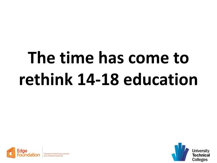 The time has come to rethink 14-18 education