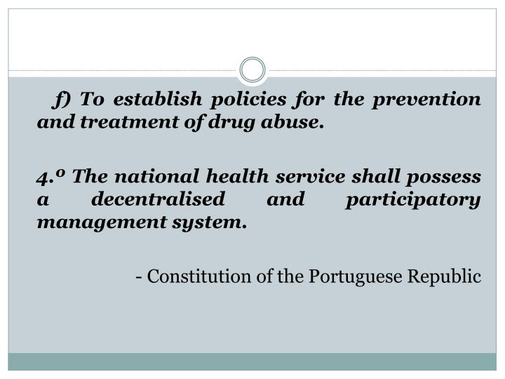 f) To establish policies for the prevention and treatment of drug abuse.