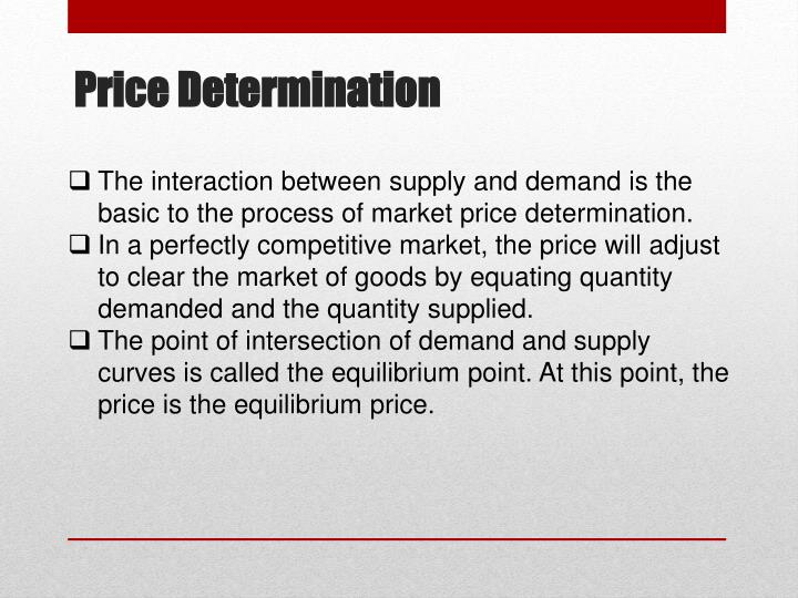 The interaction between supply and demand is the basic to the process of market price determination