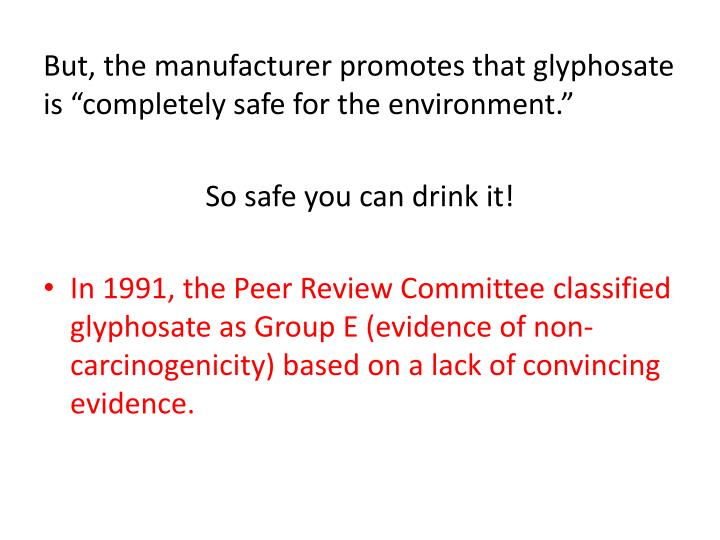 "But, the manufacturer promotes that glyphosate is ""completely safe for the environment."""