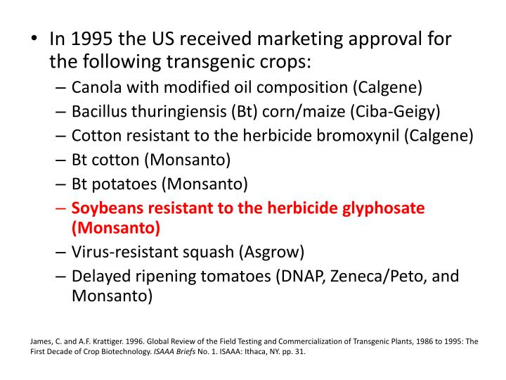 In 1995 the US received marketing approval for the following transgenic crops: