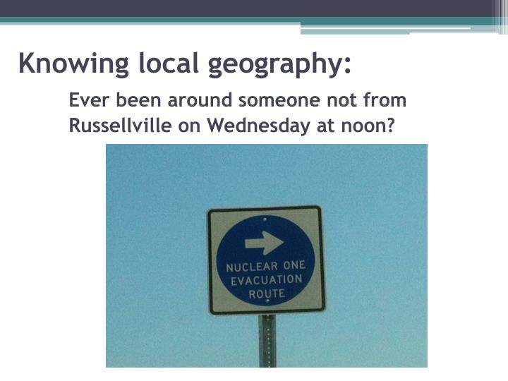 Knowing local geography: