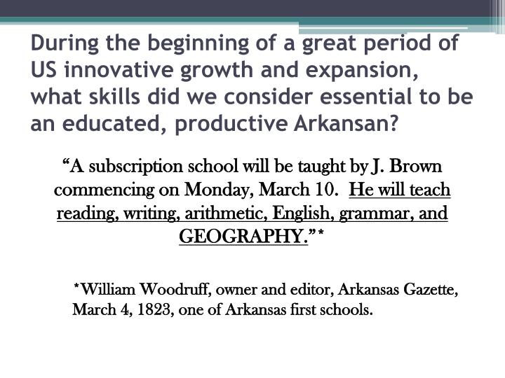 During the beginning of a great period of US innovative growth and expansion, what skills did we consider essential to be an educated, productive Arkansan?