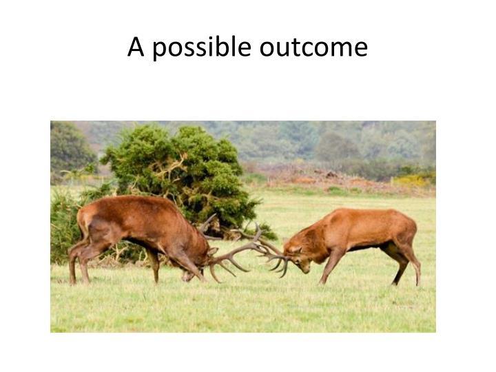 A possible outcome