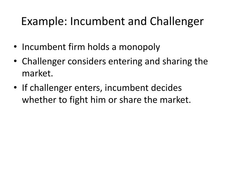 Example: Incumbent and Challenger