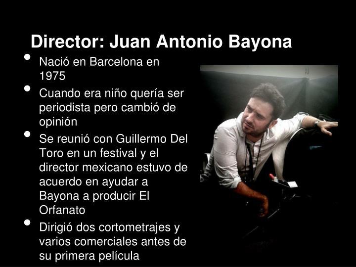 Director: Juan Antonio Bayona