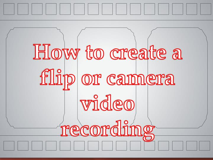 How to create a flip or camera video