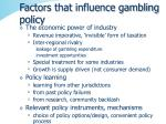 factors that influence gambling policy