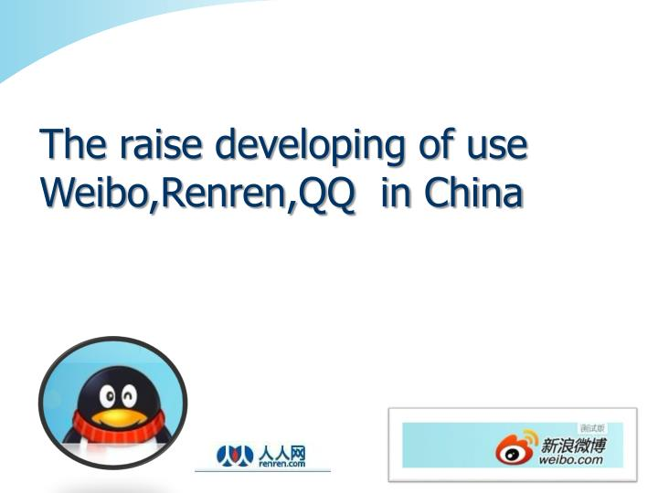 The raise developing of use  Weibo,Renren,QQ  in China
