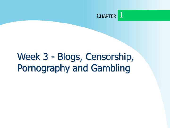 week 3 blogs censorship pornography and gambling