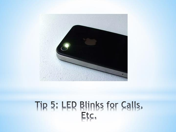 Tip 5: LED Blinks for Calls, Etc.