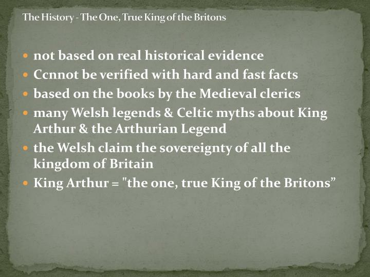 The history the one true king of the britons