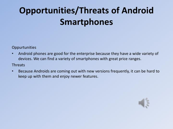 Opportunities/Threats of Android Smartphones