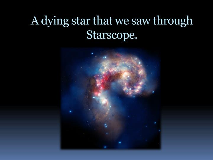 A dying star that we saw through