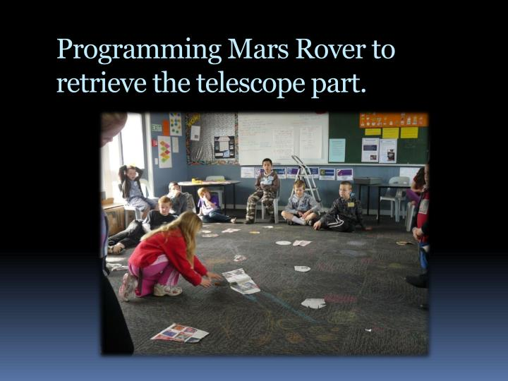 Programming Mars Rover to retrieve the telescope part.