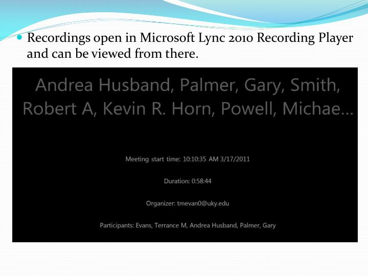 Recordings open in Microsoft Lync 2010 Recording Player and can be viewed from there.