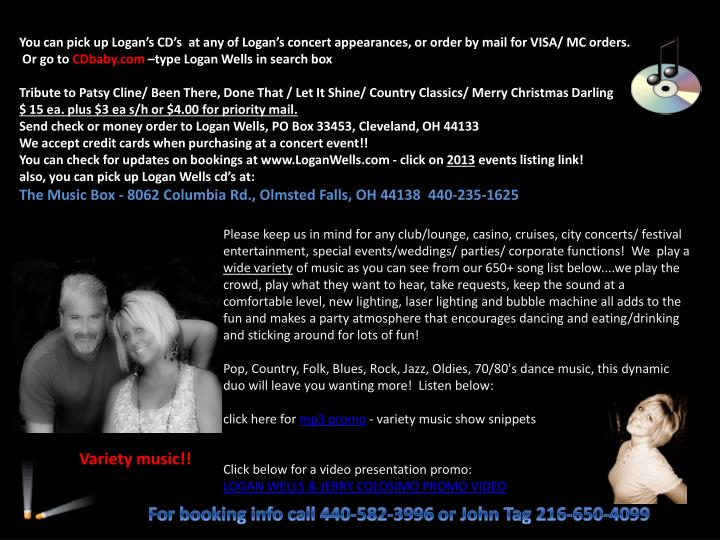 You can pick up Logan's CD's  at any of Logan's concert appearances, or order by mail for VISA...
