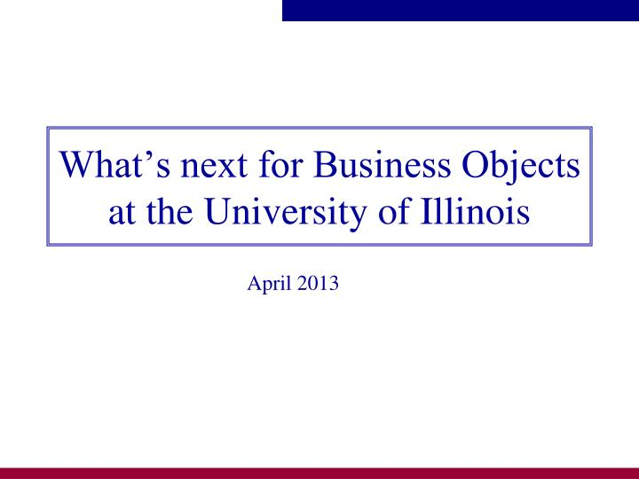 What's next for Business Objects at the University of Illinois