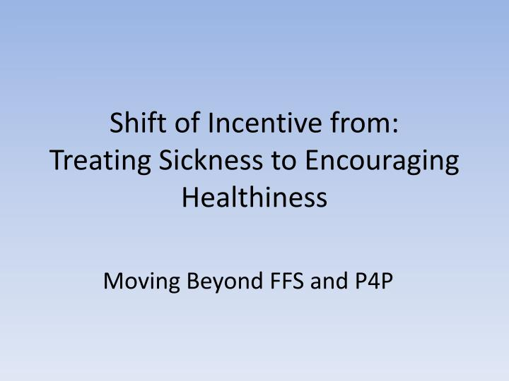 Shift of Incentive from: