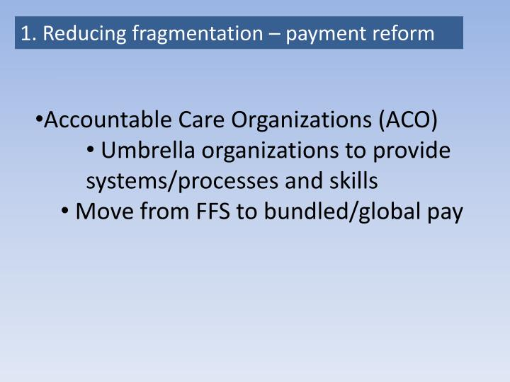 1. Reducing fragmentation – payment reform