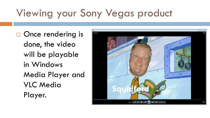 Viewing your Sony Vegas product