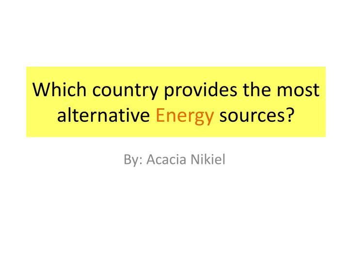 Which country provides the most alternative energy sources