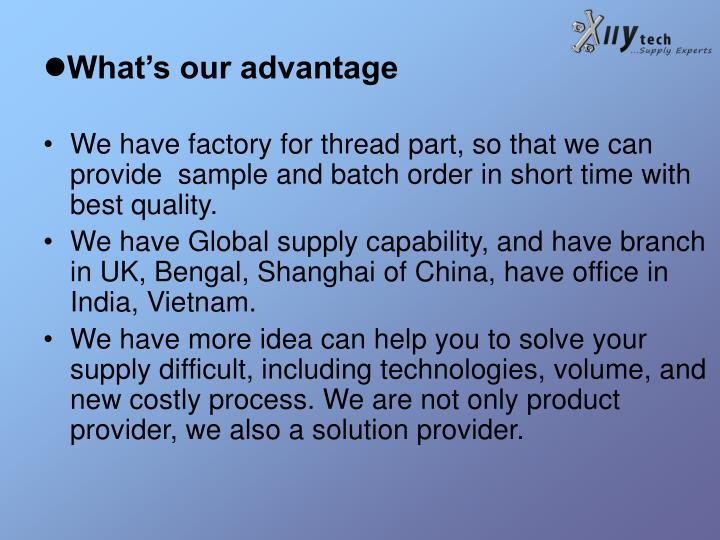 What's our advantage