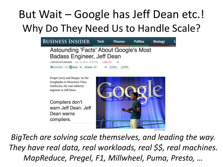 But wait google has jeff dean etc why do they need us to handle scale