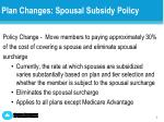 plan changes spousal subsidy policy