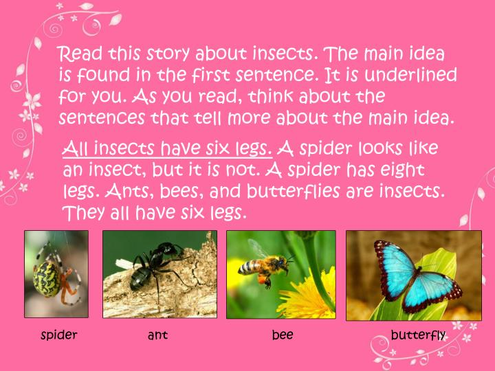 Read this story about insects. The main idea is found in the first sentence. It is underlined for you. As you read, think about the sentences that tell more about the main idea.