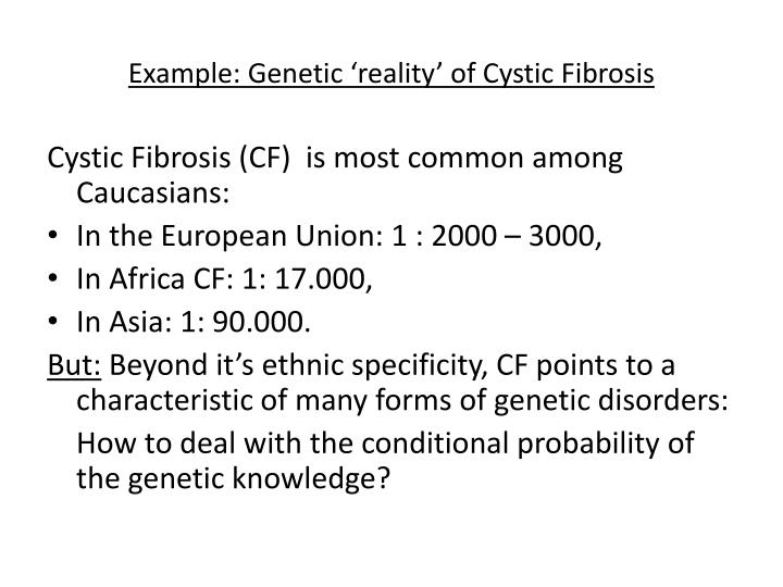 Example: Genetic 'reality' of Cystic Fibrosis