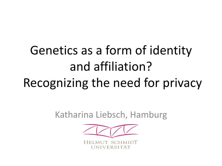 Genetics as a form of identity and affiliation recognizing the need for privacy