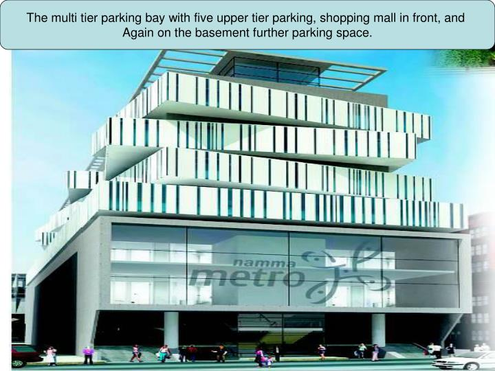 The multi tier parking bay with five upper tier parking, shopping mall in front, and