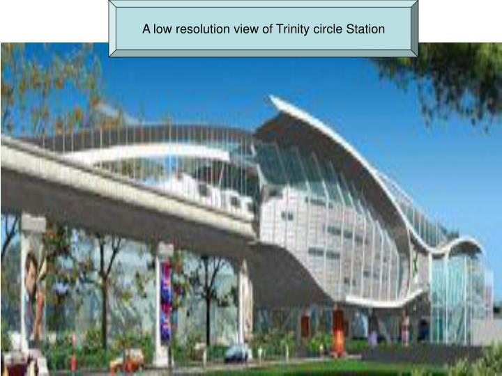 A low resolution view of Trinity circle Station